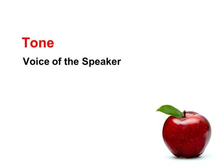 Tone Voice of the Speaker. What is tone? The attitude with which the speaker or narrator treats his or her subject. Tone is similar to tone of voice.