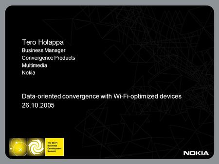 Tero Holappa Business Manager Convergence Products Multimedia Nokia Data-oriented convergence with Wi-Fi-optimized devices 26.10.2005.