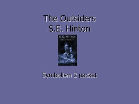 "The Outsiders S.E. Hinton Symbolism 2 packet. About the book ""A heroic story of friendship and belonging. Ponyboy can count on his brothers and on his."