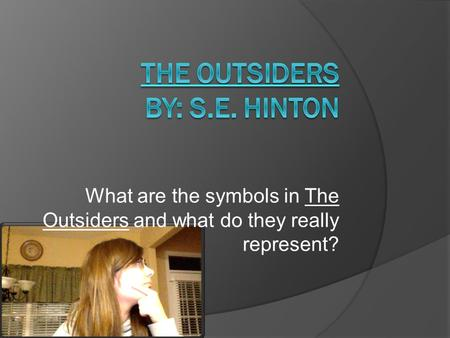 What are the symbols in The Outsiders and what do they really represent?
