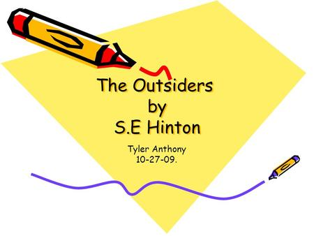 The Outsiders by S.E Hinton Tyler Anthony 10-27-09.