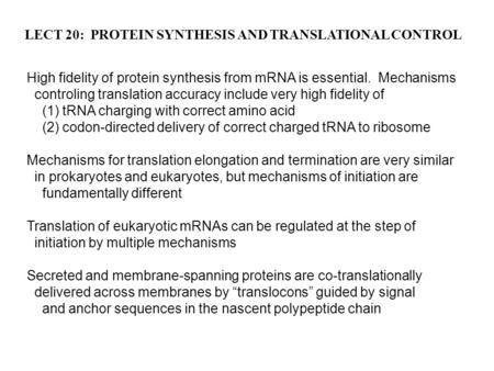 LECT 20: PROTEIN SYNTHESIS AND TRANSLATIONAL CONTROL High fidelity of protein synthesis from mRNA is essential. Mechanisms controling translation accuracy.