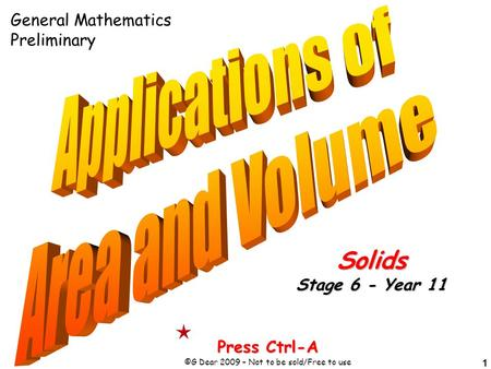 1 Press Ctrl-A ©G Dear 2009 – Not to be sold/Free to use Solids Stage 6 - Year 11 General Mathematics Preliminary.