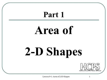 Lesson 9-1: Area of 2-D Shapes 1 Part 1 Area of 2-D Shapes.