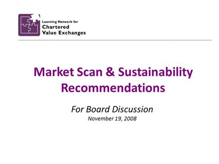 Market Scan & Sustainability Recommendations For Board Discussion November 19, 2008.