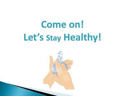 Come on! Let's Stay Healthy!. Come On! Let's Stay Healthy! Presentation Goals & Objectives Learn what a GERM is How do GERMS cause illness? How to prevent.