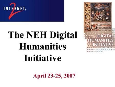 The NEH Digital Humanities Initiative April 23-25, 2007.