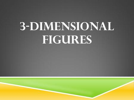 3-DIMENSIONAL FIGURES WHAT ARE THEY? 3-Dimentional figures are shapes that have height, length, and depth.
