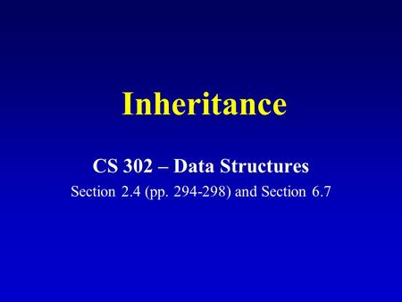 Inheritance CS 302 – Data Structures Section 2.4 (pp. 294-298) and Section 6.7.