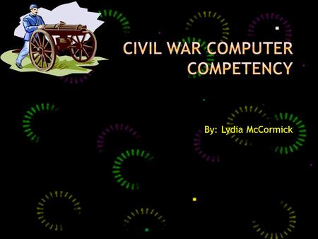By: Lydia McCormick.  Civil war occurred on April 12 th 1861 and it lasted all of four years. Ended on April 9 th 1865.