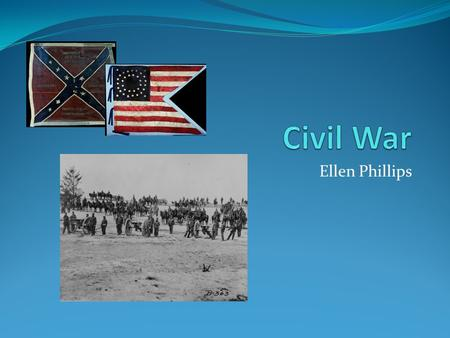 Ellen Phillips. Thesis I plan to discuss the main points and causes of the American Civil War.