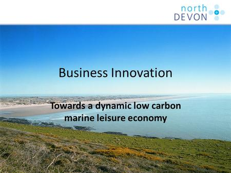 Business Innovation Towards a dynamic low carbon marine leisure economy.