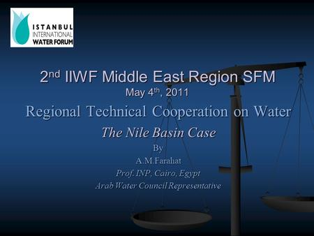 Regional Technical Cooperation on Water The Nile Basin Case ByA.M.Farahat Prof. INP, Cairo, Egypt Arab Water Council Representative 2 nd IIWF Middle East.