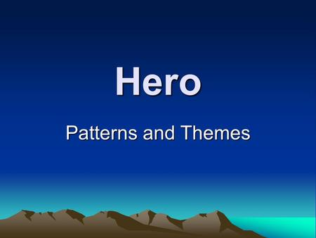 Hero Patterns and Themes. Traditional Hero: Life Cycle Early Life: 1.His father is king 2.His birth is unusual 3.He is taken away 4.He is reared by foster.