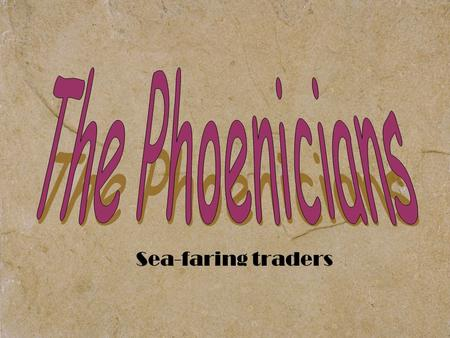 Sea-faring traders. Today's Goals: 9/2/11 Learning Goal: Why were the Phoenicians successful and what influence do they have on later cultures (even ours.