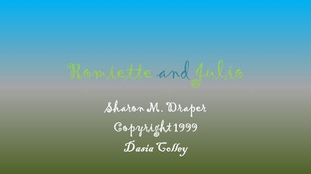 Romiette and Julio Sharon M. Draper Copyright 1999 Dasia Colley.