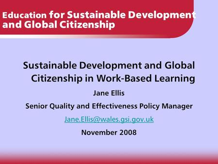 Education for Sustainable Development and Global Citizenship Sustainable Development and Global Citizenship in Work-Based Learning Jane Ellis Senior Quality.