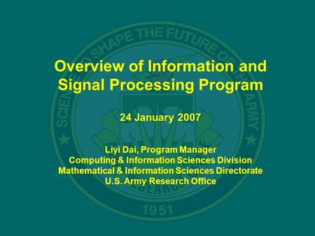 Overview of Information and Signal Processing Program 24 January 2007 Liyi Dai, Program Manager Computing & Information Sciences Division Mathematical.