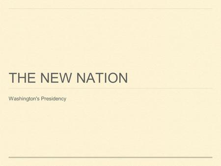 THE NEW NATION Washington's Presidency. THE FOUNDING PERIOD.