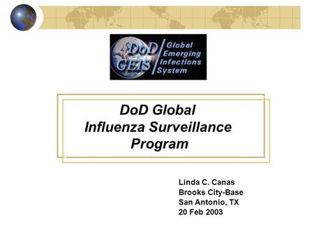 DoD Global Influenza Surveillance Program Linda C. Canas Brooks City-Base San Antonio, TX 20 Feb 2003.