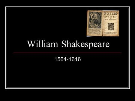 "William Shakespeare 1564-1616. English poet and playwright England's national poet ""Bard of Avon"" His plays have been translated into every major living."