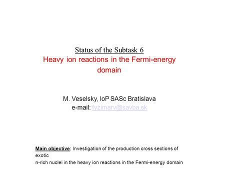 Status of the Subtask 6 Heavy ion reactions in the Fermi-energy domain M. Veselsky, IoP SASc Bratislava   Main.