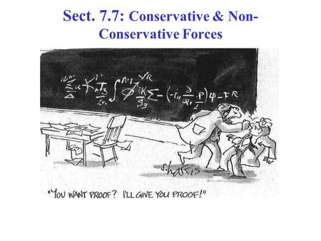 Sect. 7.7: Conservative & Non- Conservative Forces.