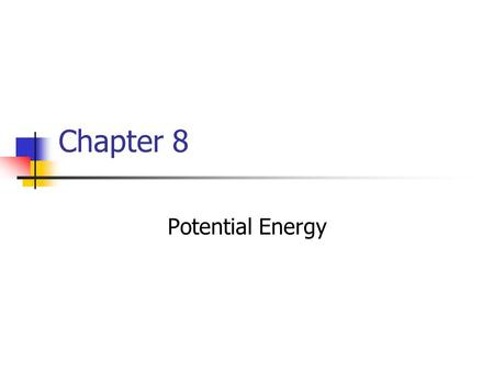 Chapter 8 Potential Energy. Potential energy is the energy associated with the configuration of a system of objects that exert forces on each other This.