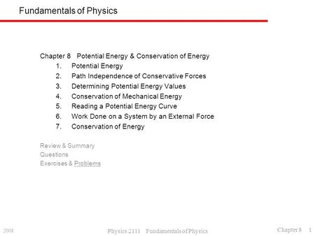 2008 Physics 2111 Fundamentals of Physics Chapter 8 1 Fundamentals of Physics Chapter 8 Potential Energy & Conservation of Energy 1.Potential Energy 2.Path.