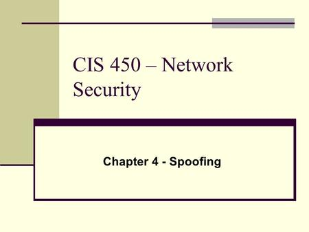 CIS 450 – Network Security Chapter 4 - Spoofing. Definition - To fool. In networking, the term is used to describe a variety of ways in which hardware.