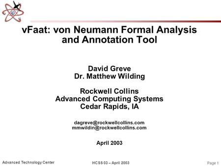 Page 1 Advanced Technology Center HCSS 03 – April 2003 vFaat: von Neumann Formal Analysis and Annotation Tool David Greve Dr. Matthew Wilding Rockwell.