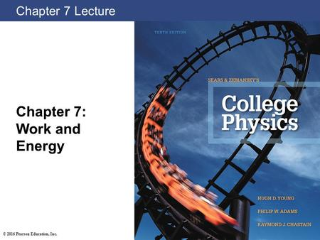 Chapter 7 Lecture Chapter 7: Work and Energy © 2016 Pearson Education, Inc.