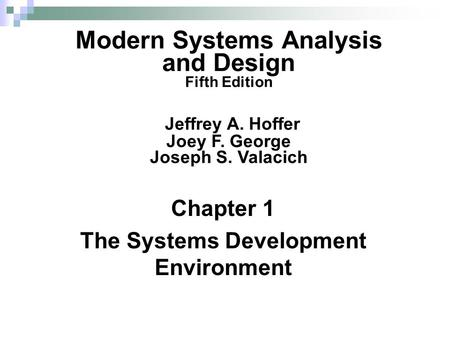 Chapter 1 The Systems Development Environment Modern Systems Analysis and Design Fifth Edition Jeffrey A. Hoffer Joey F. George Joseph S. Valacich.