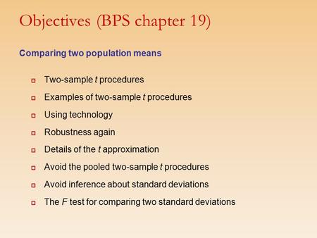 Objectives (BPS chapter 19) Comparing two population means  Two-sample t procedures  Examples of two-sample t procedures  Using technology  Robustness.
