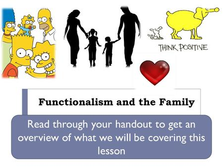 Functionalism and the Family Read through your handout to get an overview of what we will be covering this lesson.