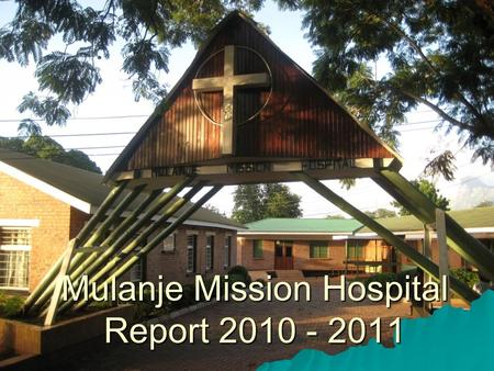 Mulanje Mission Hospital Report 2010 - 2011. Mulanje Mission Hospital Governance  Member of Christian Health Association of Malawi (CHAM)  Overseen.