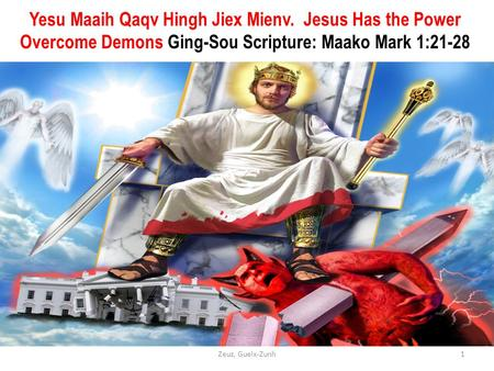 Yesu Maaih Qaqv Hingh Jiex Mienv. Jesus Has the Power Overcome Demons Ging-Sou Scripture: Maako Mark 1:21-28 1Zeuz, Gueix-Zunh.