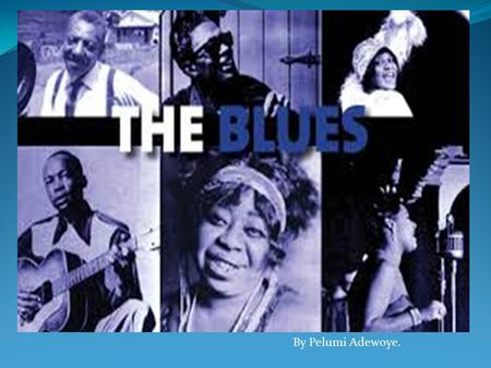 By Pelumi Adewoye.. Blue is a musical genre that was originated in African- American communities around the 19 th Century. Blues songs express the unhappy.