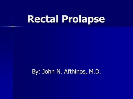 Rectal Prolapse By: John N. Afthinos, M.D.. Definition Descent of mucosa or the entire thickness of the rectum through the anus Descent of mucosa or the.