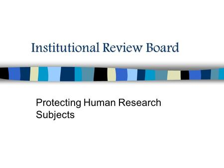 Institutional Review Board Protecting Human Research Subjects.