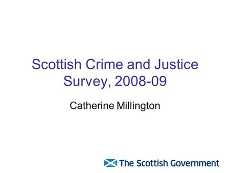 Catherine Millington Scottish Crime and Justice Survey, 2008-09.