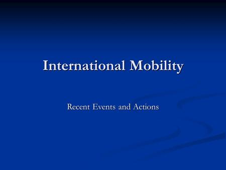 International Mobility Recent Events and Actions.