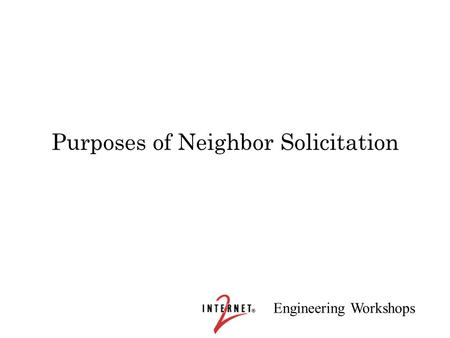 Engineering Workshops Purposes of Neighbor Solicitation.