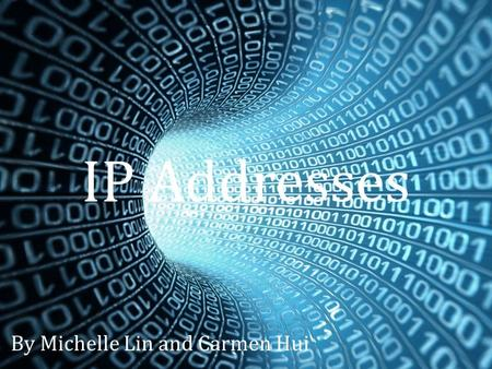 IP Addresses By Michelle Lin and Carmen Hui. IP Addresses IP stands for Internet Protocol. An IP Address is a unique number assigned to a device in a.