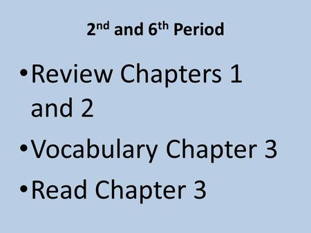 2 nd and 6 th Period Review Chapters 1 and 2 Vocabulary Chapter 3 Read Chapter 3.