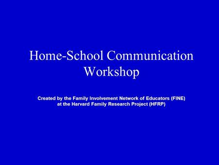 Home-School Communication Workshop Created by the Family Involvement Network of Educators (FINE) at the Harvard Family Research Project (HFRP)