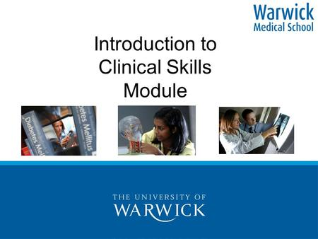 Introduction to Clinical Skills Module. Communication and Clinical Skills Dr Jane Kidd Associate Professor Clinical Communication