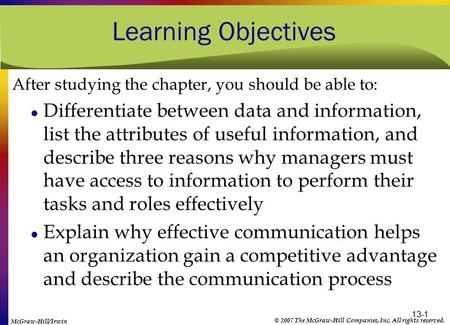 13-1 Learning Objectives After studying the chapter, you should be able to: Differentiate between data and information, list the attributes of useful information,