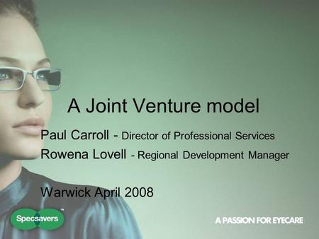 A Joint Venture model Paul Carroll - Director of Professional Services Rowena Lovell - Regional Development Manager Warwick April 2008.