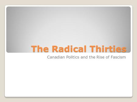 The Radical Thirties Canadian Politics and the Rise of Fascism.